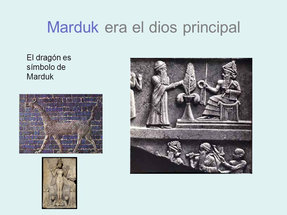 Marduk era el dios principal El dragón es símbolo de Marduk