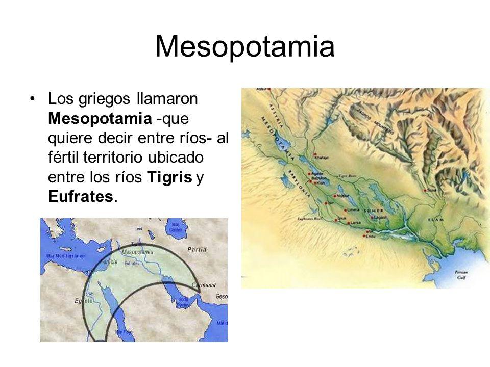 Mesopotamia Los griegos llamaron Mesopotamia -que quiere decir entre ríos- al fértil territorio ubicado entre los ríos Tigris y Eufrates.