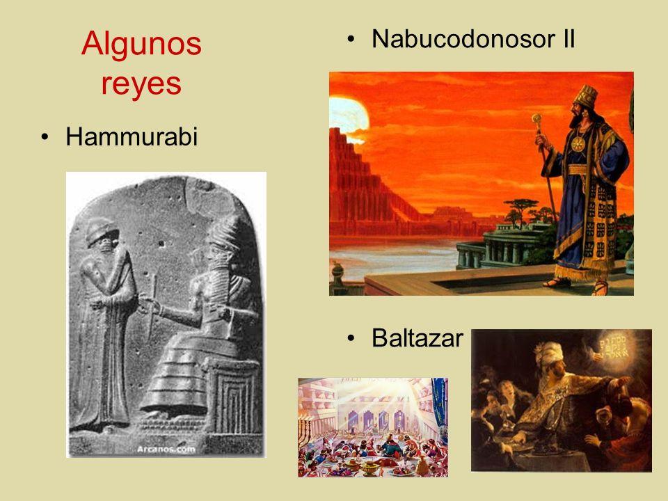 Algunos reyes Hammurabi Nabucodonosor II Baltazar