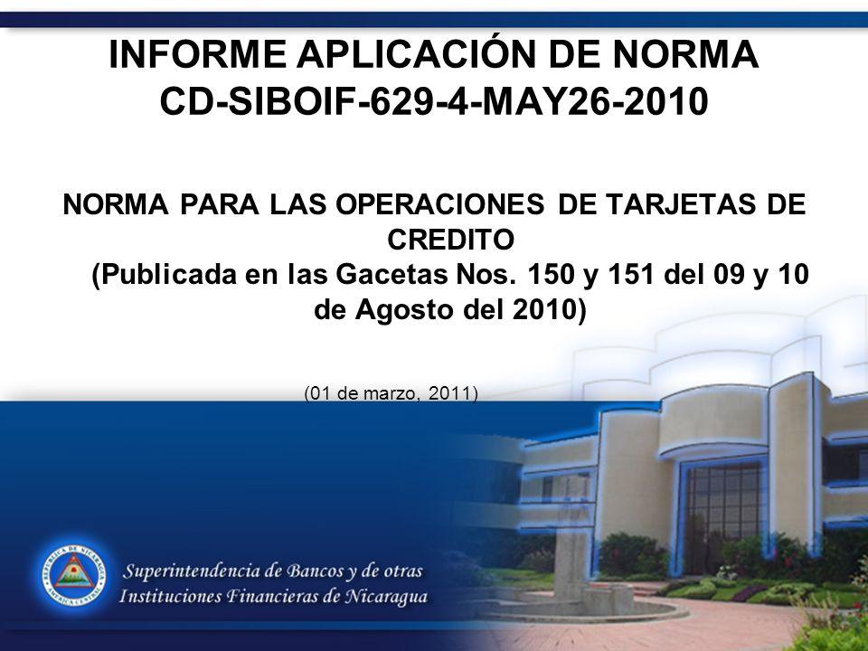 INFORME APLICACIÓN DE NORMA CD-SIBOIF-629-4-MAY26-2010 NORMA PARA LAS OPERACIONES DE TARJETAS DE CREDITO (Publicada en las Gacetas Nos.