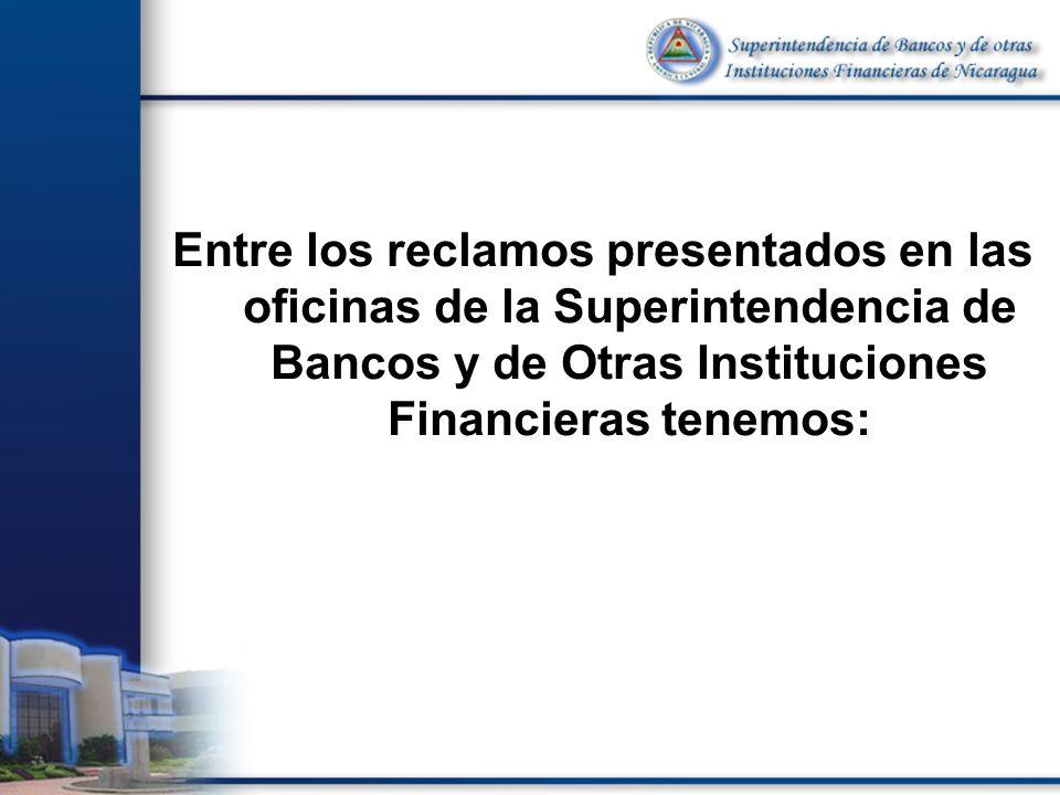 Entre los reclamos presentados en las oficinas de la Superintendencia de Bancos y de Otras Instituciones Financieras tenemos: