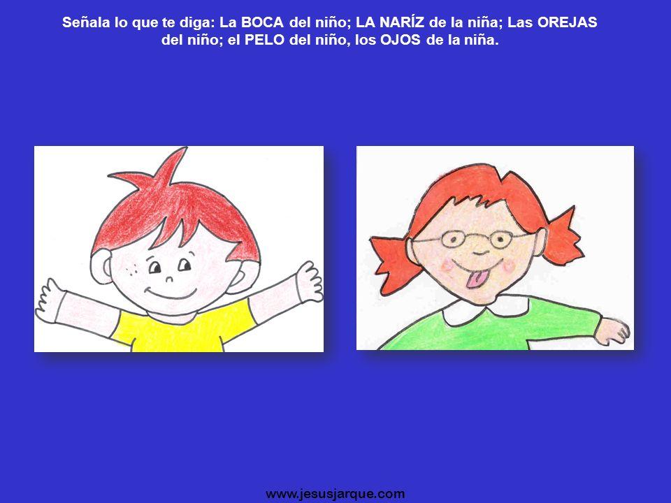 Señala lo que te diga: La CABEZA de la niña; Los BRAZOS de la niña; las PIERNAS del niño, La BARRIGA del niño. www.jesusjarque.com