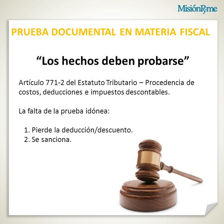 Los hechos deben probarse Artículo 771-2 del Estatuto Tributario – Procedencia de costos, deducciones e impuestos descontables.