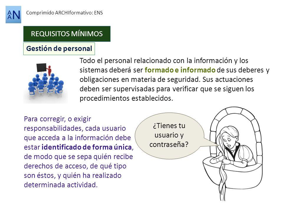 REQUISITOS MÍNIMOS Comprimido ARCHIformativo: ENS Todo el personal relacionado con la información y los sistemas deberá ser formado e informado de sus