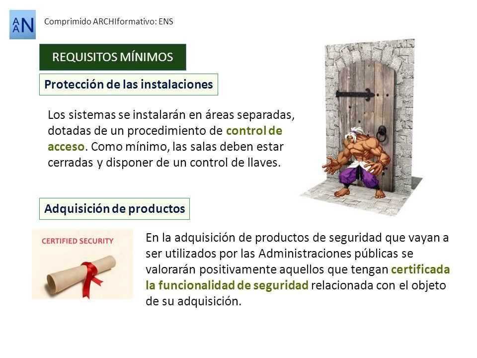REQUISITOS MÍNIMOS Comprimido ARCHIformativo: ENS Protección de las instalaciones Los sistemas se instalarán en áreas separadas, dotadas de un procedi