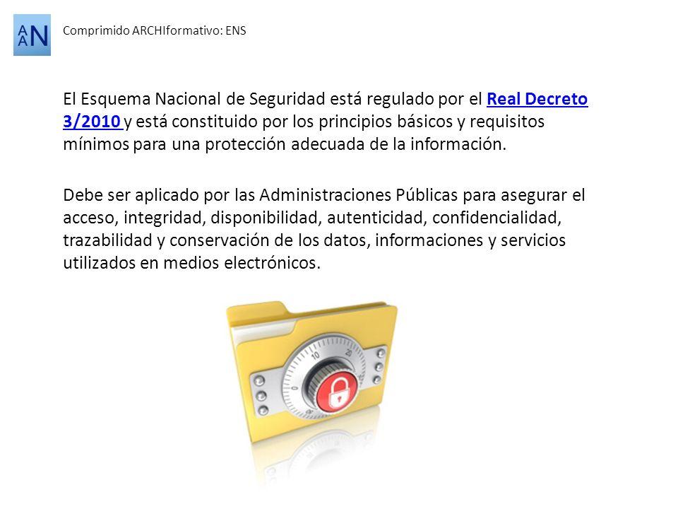 Comprimido ARCHIformativo: ENS El Esquema Nacional de Seguridad está regulado por el Real Decreto 3/2010 y está constituido por los principios básicos