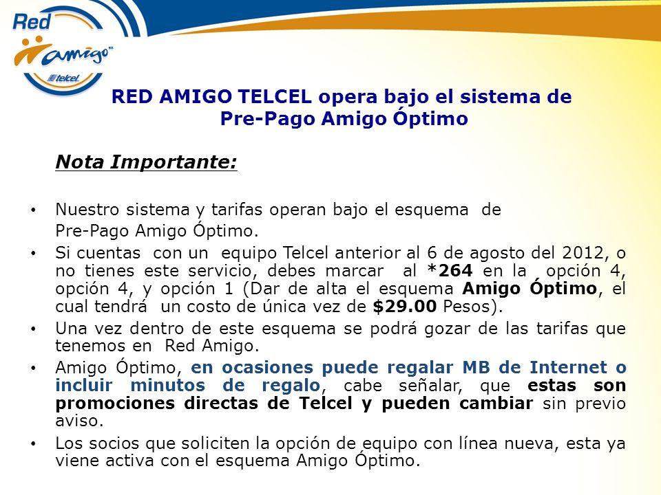 RED AMIGO TELCEL opera bajo el sistema de Pre-Pago Amigo Óptimo Nota Importante: Nuestro sistema y tarifas operan bajo el esquema de Pre-Pago Amigo Óp