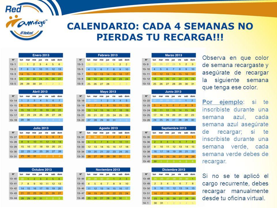 CALENDARIO: CADA 4 SEMANAS NO PIERDAS TU RECARGA!!! Observa en que color de semana recargaste y asegúrate de recargar la siguiente semana que tenga es