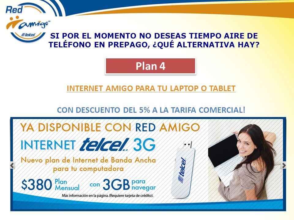Plan 4 INTERNET AMIGO PARA TU LAPTOP O TABLET CON DESCUENTO DEL 5% A LA TARIFA COMERCIAL! SI POR EL MOMENTO NO DESEAS TIEMPO AIRE DE TELÉFONO EN PREPA