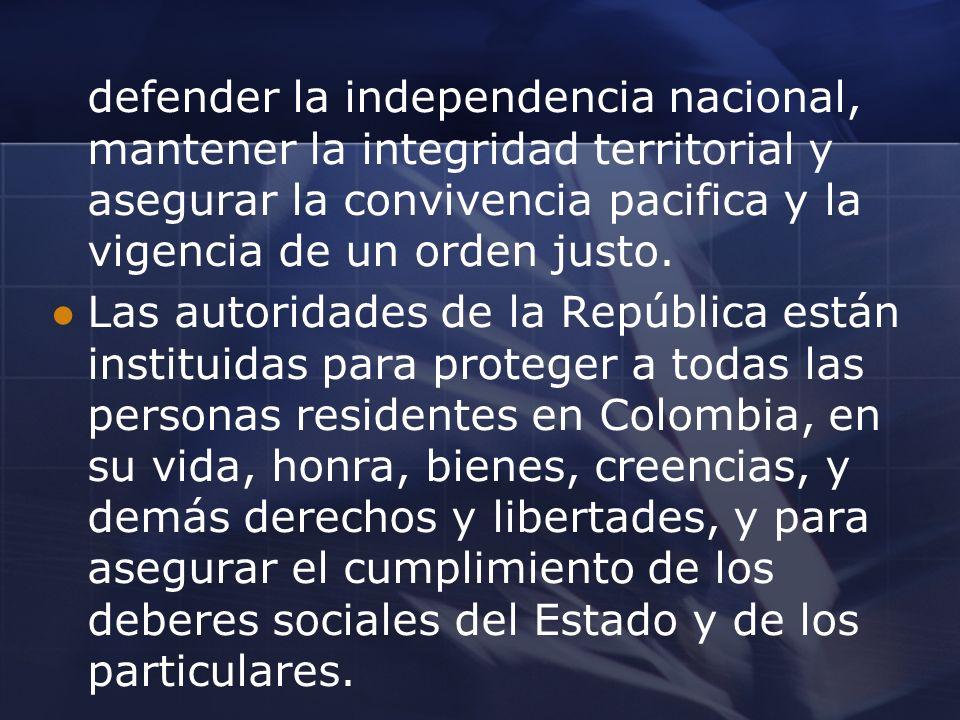 defender la independencia nacional, mantener la integridad territorial y asegurar la convivencia pacifica y la vigencia de un orden justo. Las autorid