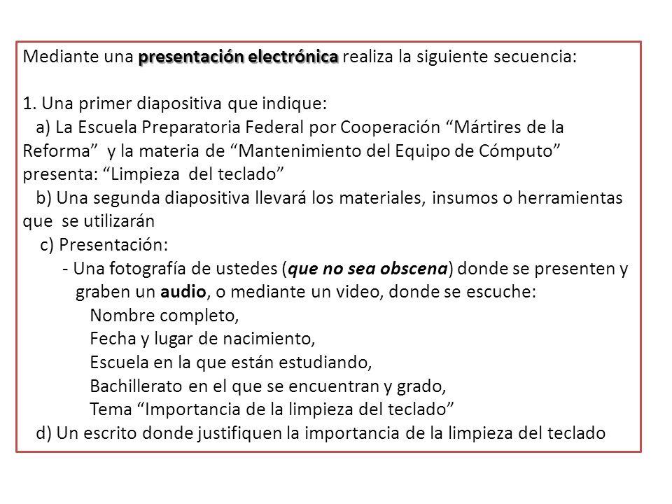 presentación electrónica Mediante una presentación electrónica realiza la siguiente secuencia: 1. Una primer diapositiva que indique: a) La Escuela Pr
