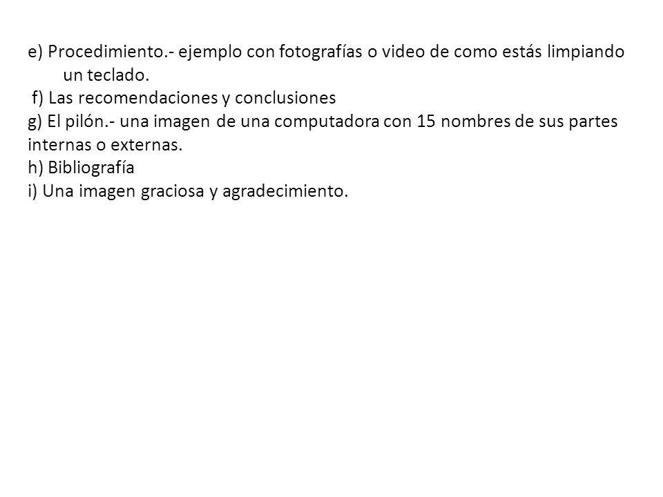 e) Procedimiento.- ejemplo con fotografías o video de como estás limpiando un teclado. f) Las recomendaciones y conclusiones g) El pilón.- una imagen