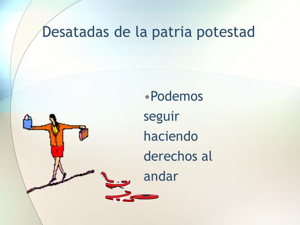 Desatadas de la patria potestad Podemos seguir haciendo derechos al andar