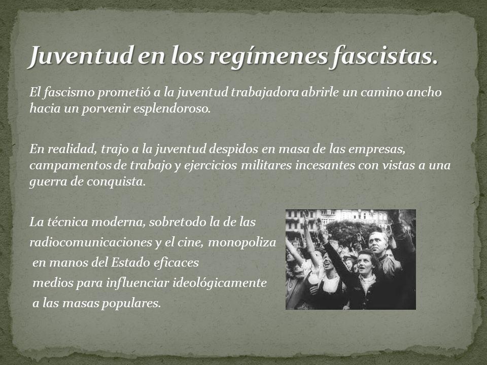 El fascismo prometió a la juventud trabajadora abrirle un camino ancho hacia un porvenir esplendoroso.
