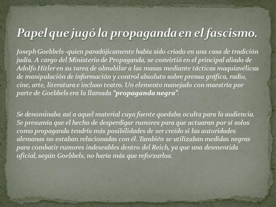 Joseph Goebbels -quien paradójicamente había sido criado en una casa de tradición judía.