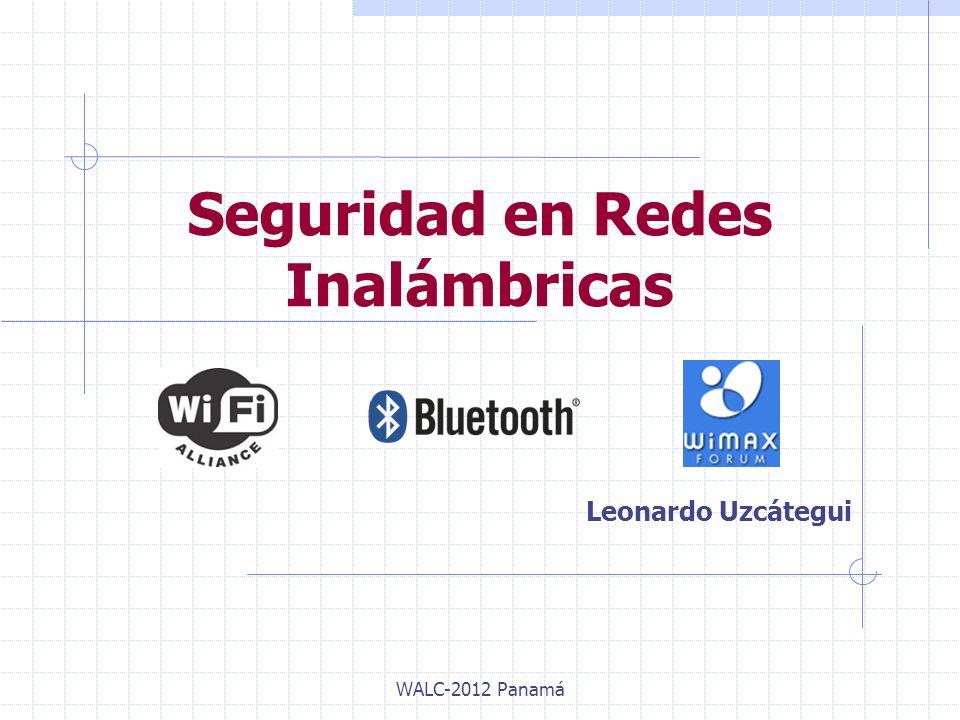 Seguridad en Redes Inalámbricas Leonardo Uzcátegui WALC-2012 Panamá