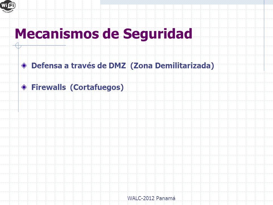 Defensa a través de DMZ (Zona Demilitarizada) Firewalls (Cortafuegos) WALC-2012 Panamá Mecanismos de Seguridad