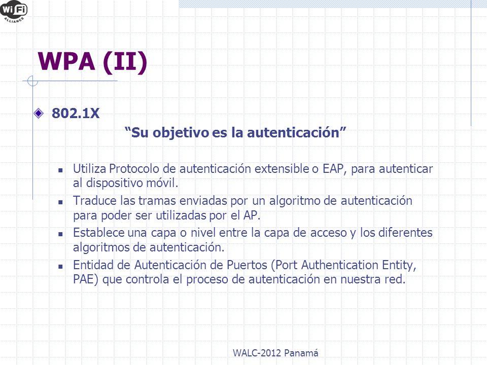 802.1X Su objetivo es la autenticación Utiliza Protocolo de autenticación extensible o EAP, para autenticar al dispositivo móvil. Traduce las tramas e