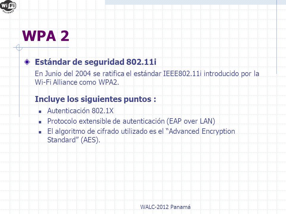 Estándar de seguridad 802.11i En Junio del 2004 se ratifica el estándar IEEE802.11i introducido por la Wi-Fi Alliance como WPA2. Incluye los siguiente