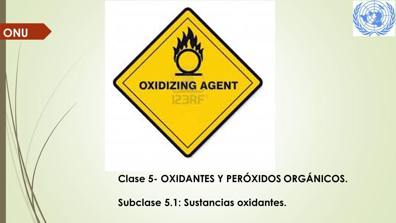ONU Clase 5- OXIDANTES Y PERÓXIDOS ORGÁNICOS. Subclase 5.1: Sustancias oxidantes.
