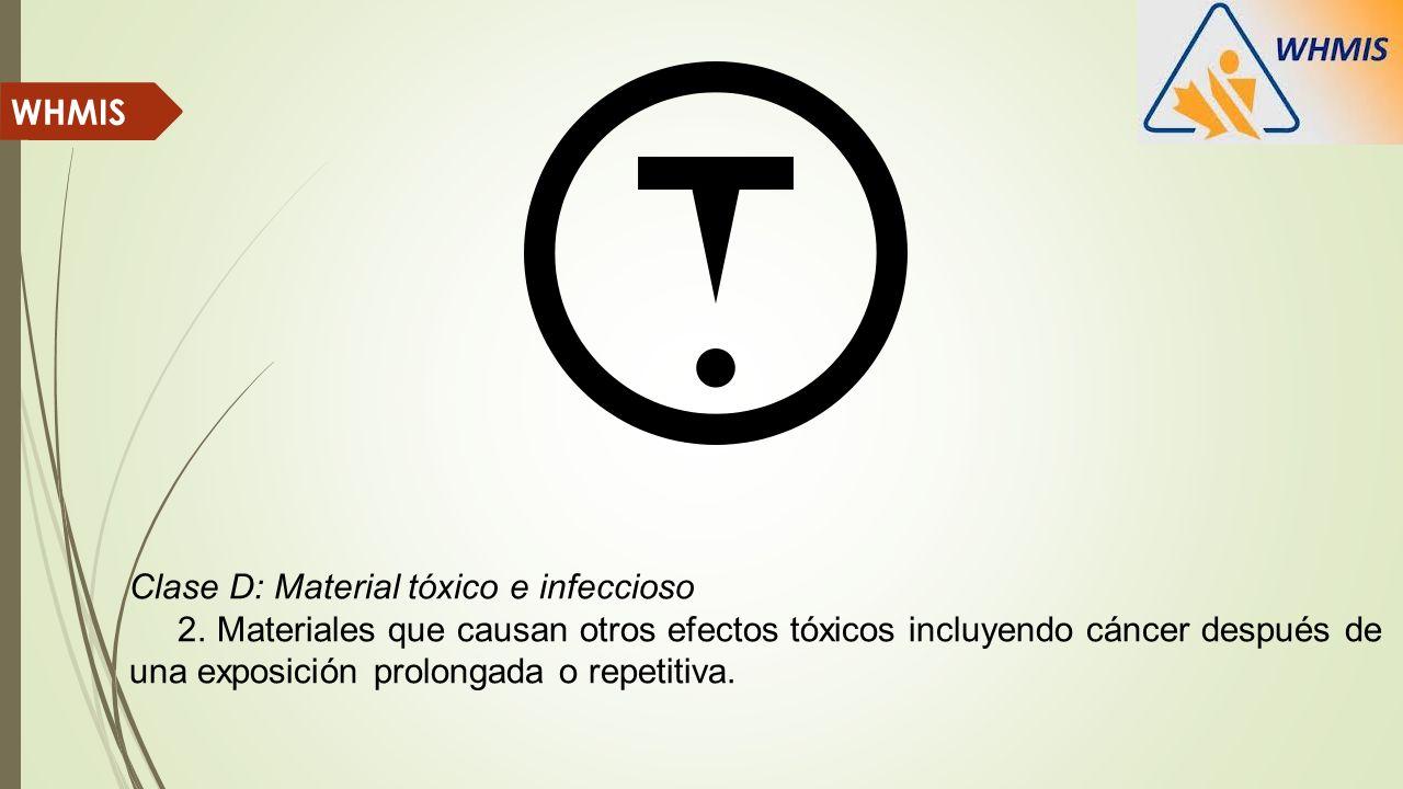 Clase D: Material tóxico e infeccioso 2. Materiales que causan otros efectos tóxicos incluyendo cáncer después de una exposición prolongada o repetiti