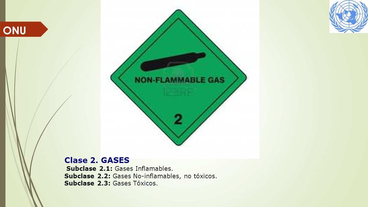 ONU Clase 2. GASES Subclase 2.1: Gases Inflamables. Subclase 2.2: Gases No-inflamables, no tóxicos. Subclase 2.3: Gases Tóxicos.