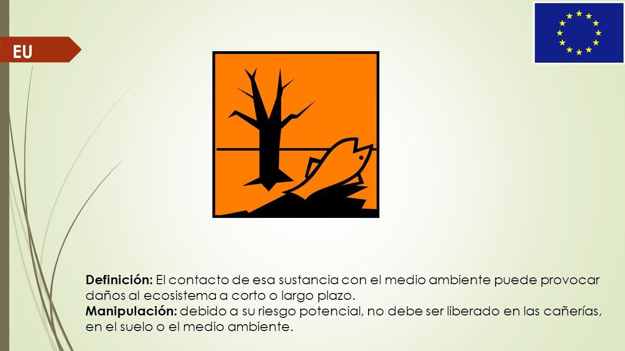 EU Definición: El contacto de esa sustancia con el medio ambiente puede provocar daños al ecosistema a corto o largo plazo. Manipulación: debido a su