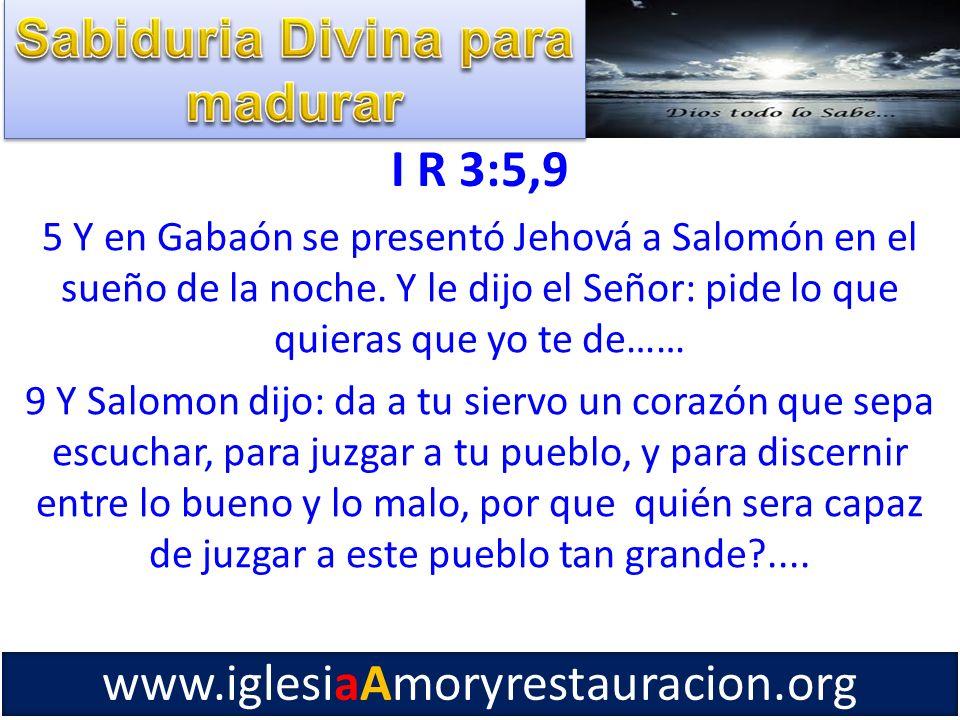I R 3:5,9 5 Y en Gabaón se presentó Jehová a Salomón en el sueño de la noche. Y le dijo el Señor: pide lo que quieras que yo te de…… 9 Y Salomon dijo: