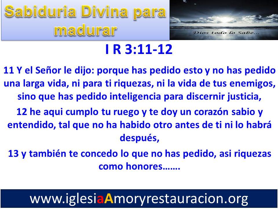I R 3:11-12 11 Y el Señor le dijo: porque has pedido esto y no has pedido una larga vida, ni para ti riquezas, ni la vida de tus enemigos, sino que ha