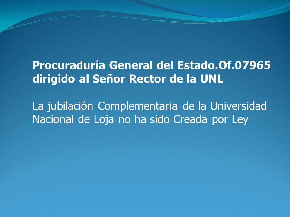 Procuraduría General del Estado.Of.07965 dirigido al Señor Rector de la UNL La jubilación Complementaria de la Universidad Nacional de Loja no ha sido Creada por Ley