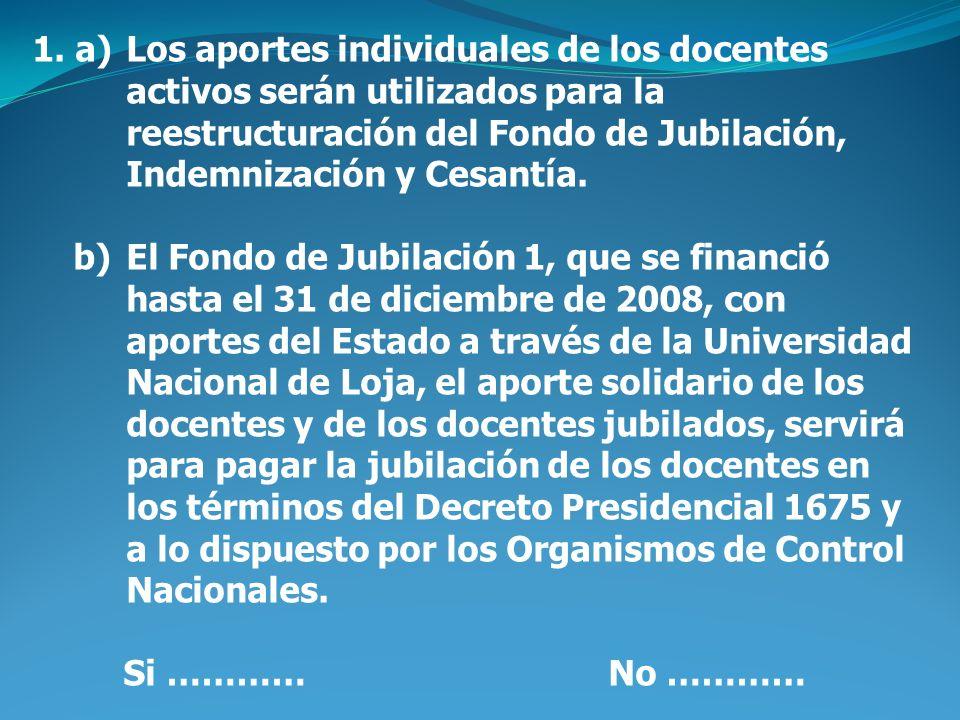1. a)Los aportes individuales de los docentes activos serán utilizados para la reestructuración del Fondo de Jubilación, Indemnización y Cesantía. b)E