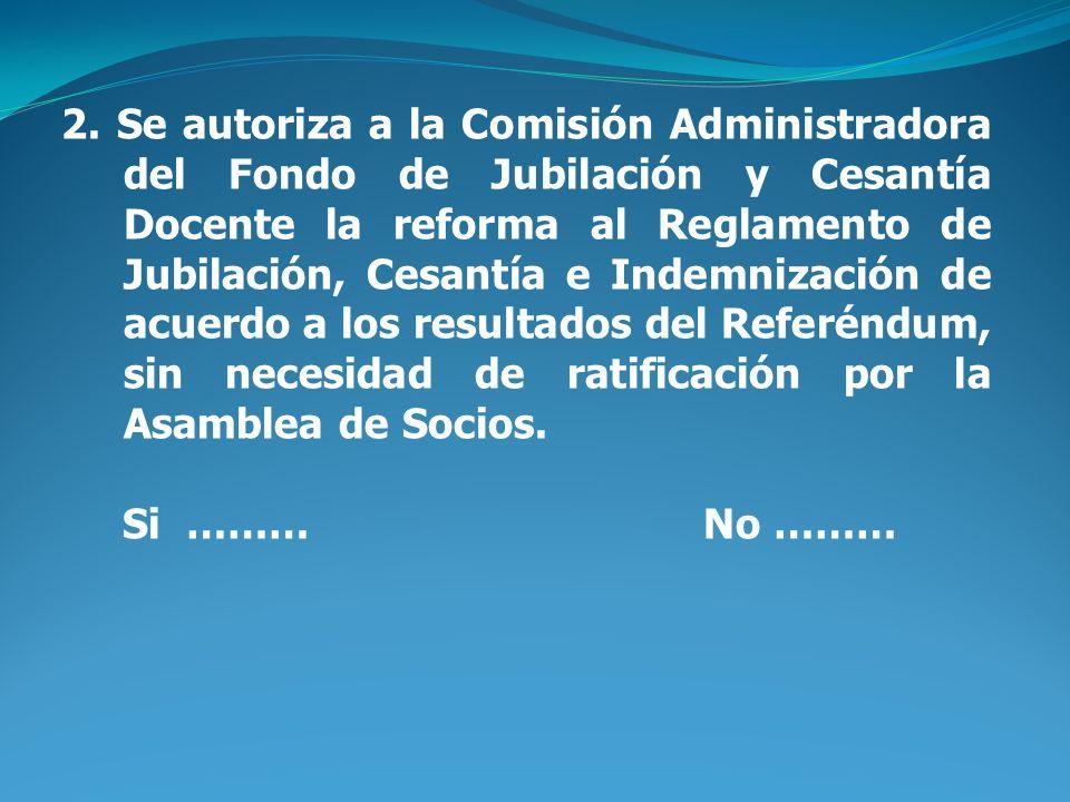 2. Se autoriza a la Comisión Administradora del Fondo de Jubilación y Cesantía Docente la reforma al Reglamento de Jubilación, Cesantía e Indemnizació
