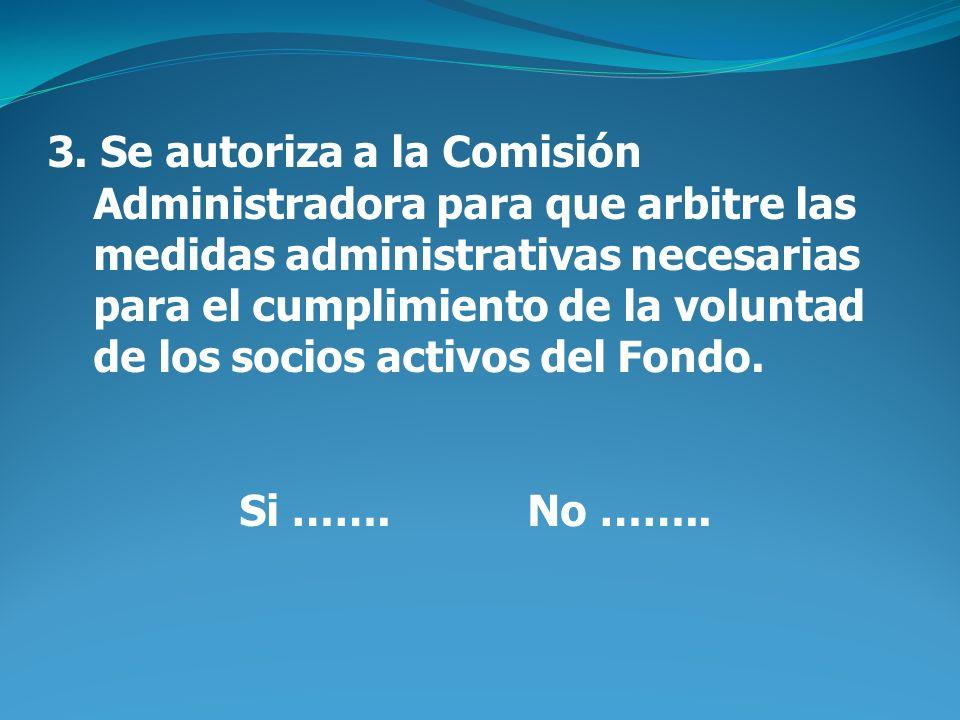 3. Se autoriza a la Comisión Administradora para que arbitre las medidas administrativas necesarias para el cumplimiento de la voluntad de los socios