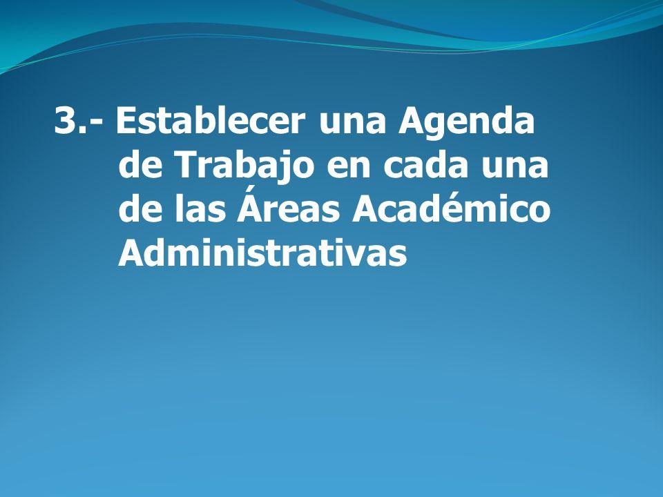 3.- Establecer una Agenda de Trabajo en cada una de las Áreas Académico Administrativas