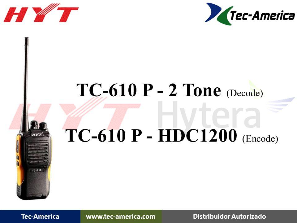 Tec-Americawww.tec-america.comDistribuidor Autorizado Potencia de Salida: VHF 2/5 Watts UHF – 2/4 Watts VHF: 136-174MHz UHF: 400-420 / 440-470/ 420-45