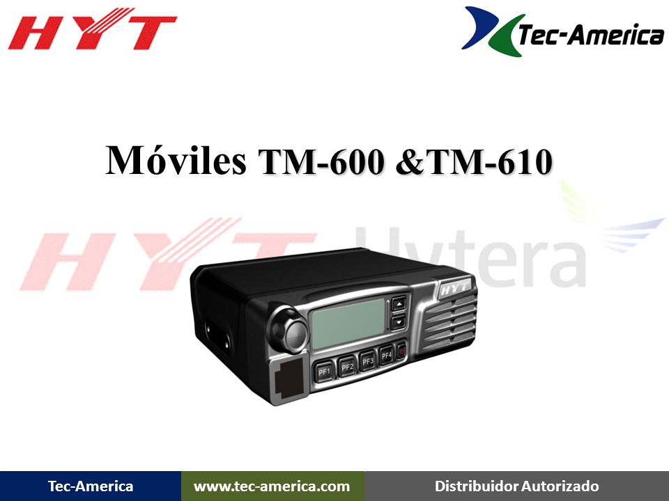 Tec-Americawww.tec-america.comDistribuidor Autorizado TM-600 TM-610 TM-628 TM-800 TR-50 TR-800 Mobile Radios & Repeaters
