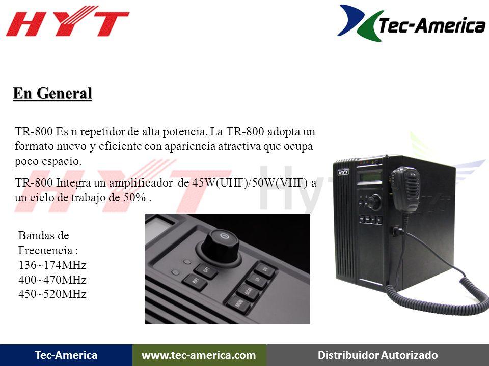 Tec-Americawww.tec-america.comDistribuidor Autorizado TR-800 Caracteristicas Rangos de Frecuencia Disponibles: UHF: 400-470 MHz 450-512 MHz VHF: 136-1