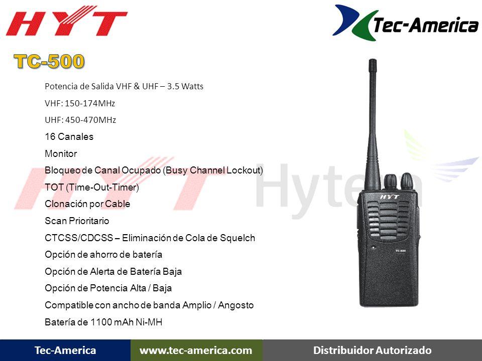 Tec-Americawww.tec-america.comDistribuidor Autorizado Potencia de salida RF– 25 Watts 8 Canales Rangos de Frecuencia: 136-174MHz 400-470MHz 450-520MHz Display Numerico – 1 Digito DTMF y Señalizacion a 2-tonos HDC1200 / HDC2400 Cumple especificaciones militares Scrambler Integrado TM-600 TM-600 Movil