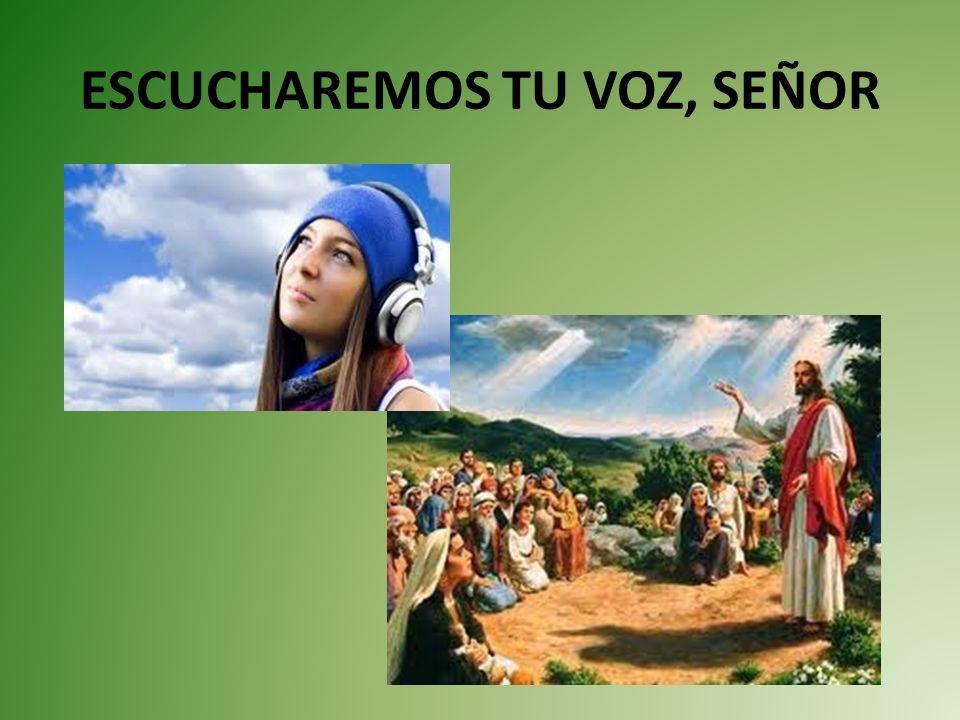 Actio Procuraré escuchar la voz del Señor que me habla en su Palabra, las personas y los acontecimientos.