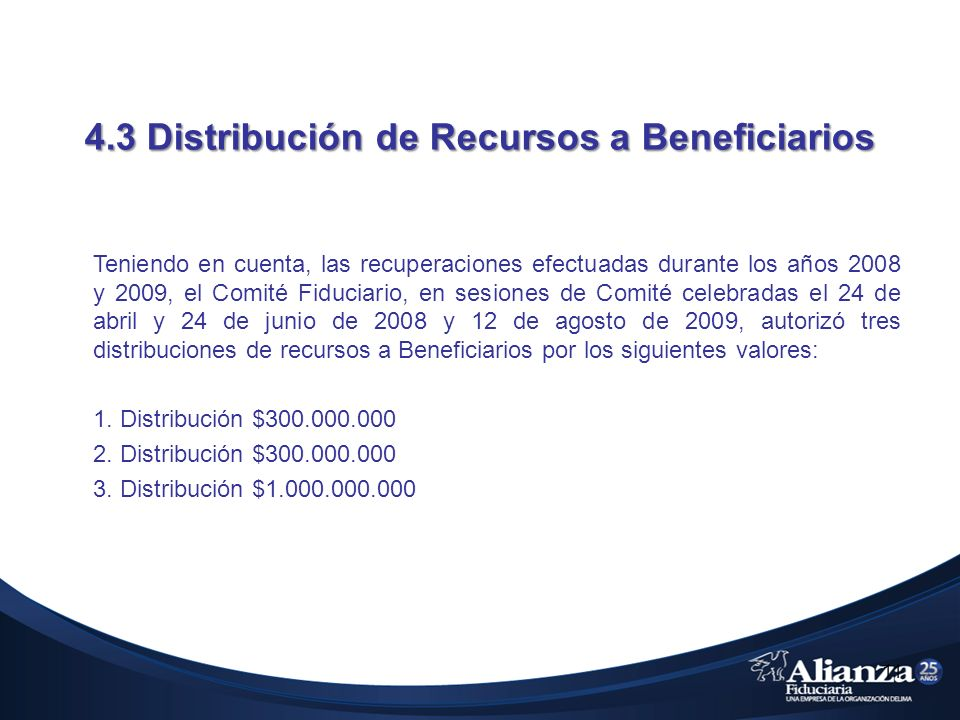 4.3 Distribución de Recursos a Beneficiarios Teniendo en cuenta, las recuperaciones efectuadas durante los años 2008 y 2009, el Comité Fiduciario, en