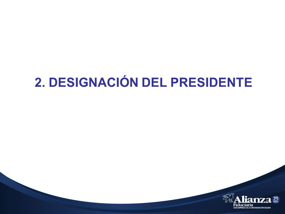 5 2. DESIGNACIÓN DEL PRESIDENTE