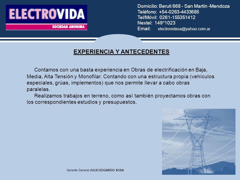 Domicilio: Beruti 668 - San Martín -Mendoza Teléfono: +54-0263-4433685 Tel/Móvil: 0261-155351412 Nextel: 149*1023 Email: electrovidasa@yahoo.com.ar Gerente General JULIO EDGARDO SOSA Contamos con una basta experiencia en Obras de electrificación en Baja, Media, Alta Tensión y Monofilar.