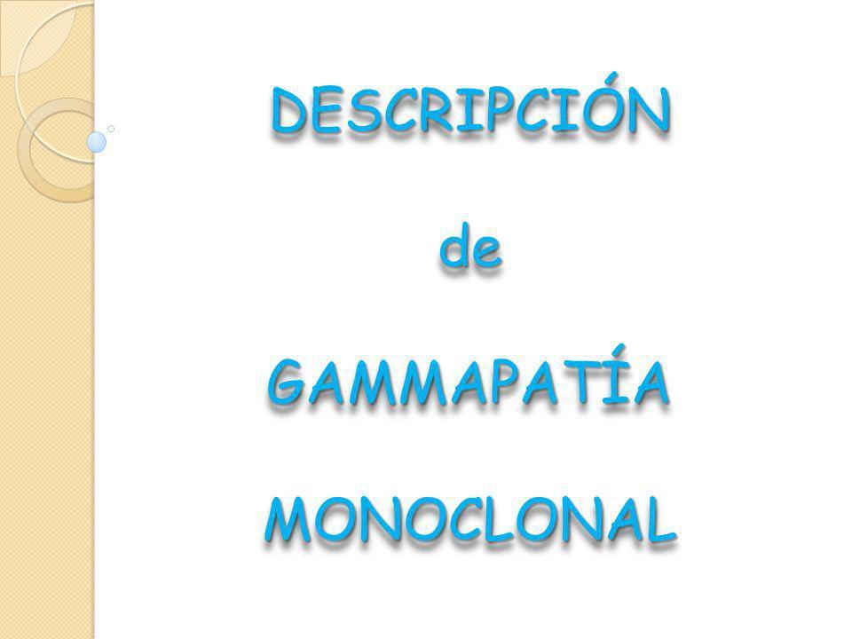 HALLAZGO CASUAL o SOSPECHA CLÍNICA PROTEINOGRAMA (SUERO) Descartar GAMMAPATÍA MONOCLONAL INDENTIFICACIÓN CADENAS LIGERAS LIBRES INMUNOFIJACIÓN (SUERO) Identificación de CM o alterado MM o o IgD o IgE Enf.