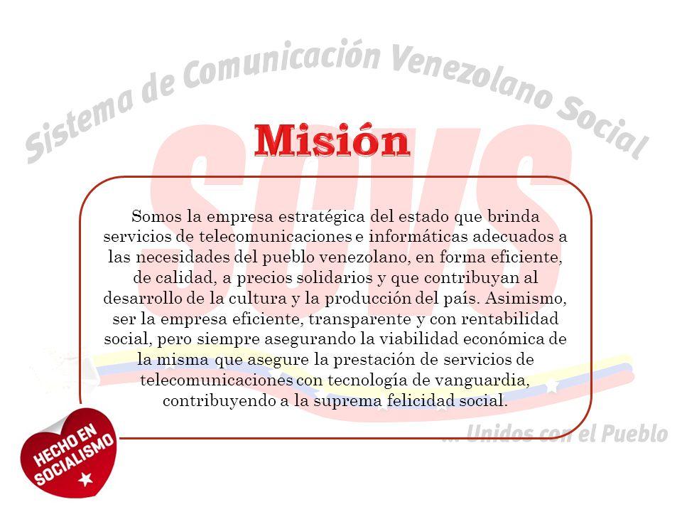Somos la empresa estratégica del estado que brinda servicios de telecomunicaciones e informáticas adecuados a las necesidades del pueblo venezolano, e