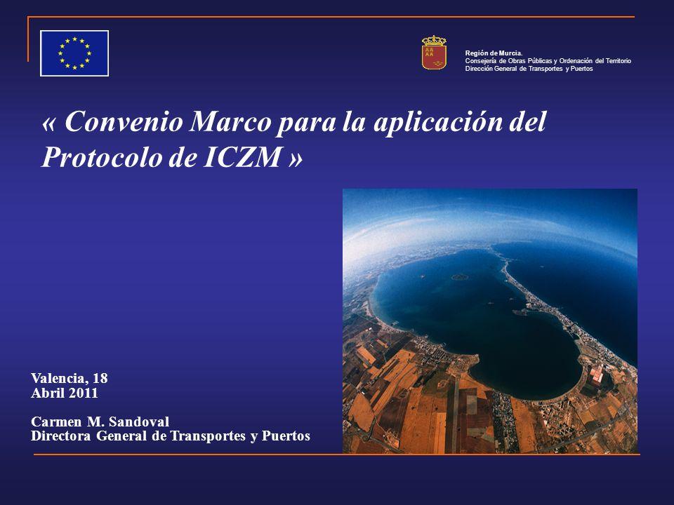 « Convenio Marco para la aplicación del Protocolo de ICZM » Valencia, 18 Abril 2011 Carmen M.