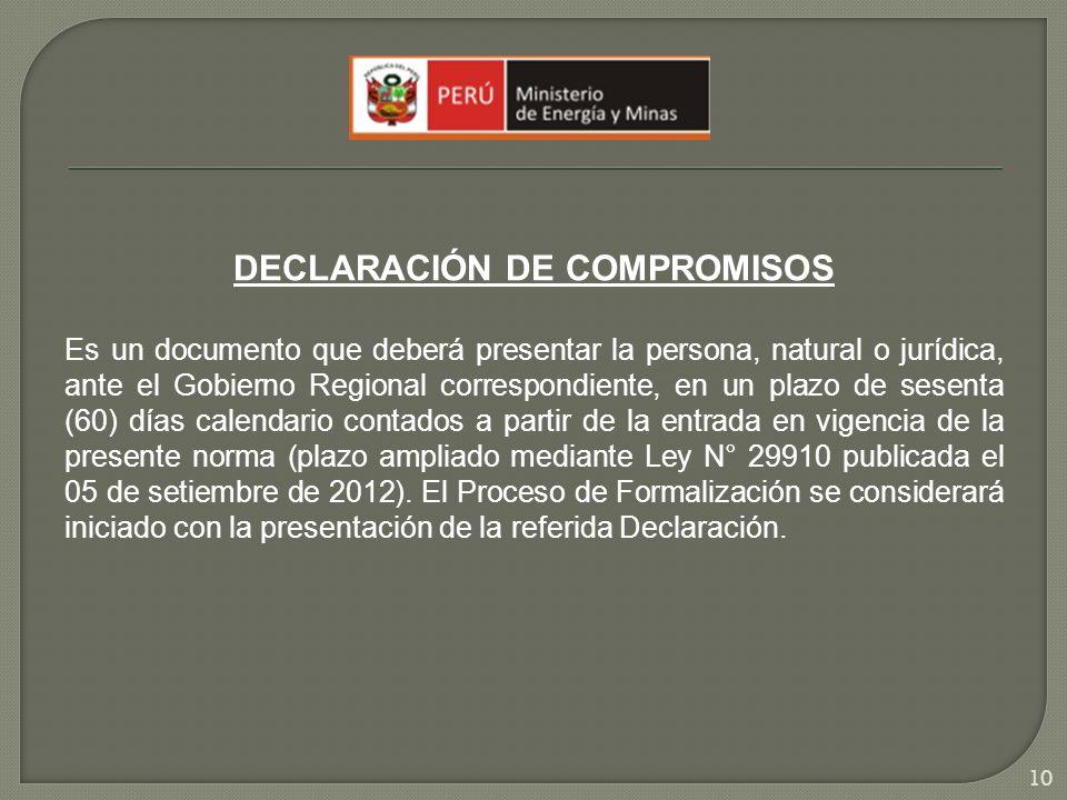 DECLARACIÓN DE COMPROMISOS Es un documento que deberá presentar la persona, natural o jurídica, ante el Gobierno Regional correspondiente, en un plazo