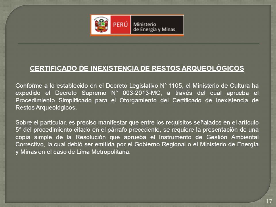 CERTIFICADO DE INEXISTENCIA DE RESTOS ARQUEOLÓGICOS Conforme a lo establecido en el Decreto Legislativo N° 1105, el Ministerio de Cultura ha expedido