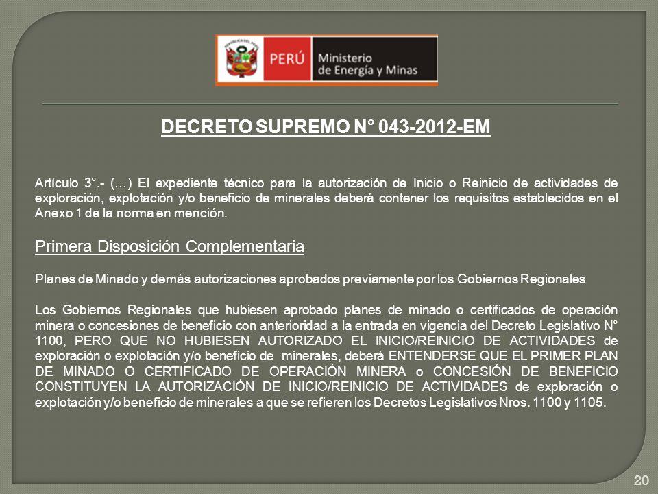 20 DECRETO SUPREMO N° 043-2012-EM Artículo 3°.- (…) El expediente técnico para la autorización de Inicio o Reinicio de actividades de exploración, exp