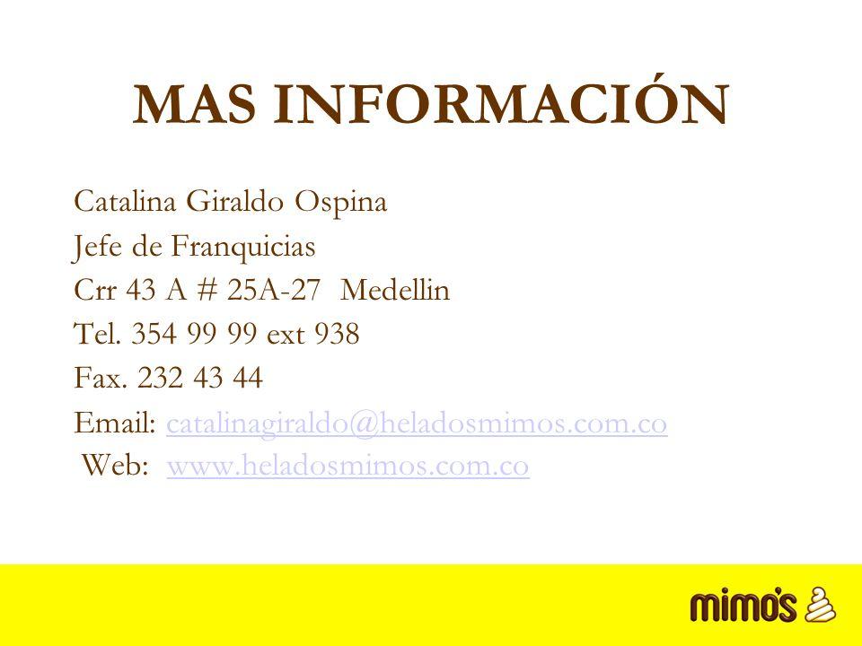 MAS INFORMACIÓN Catalina Giraldo Ospina Jefe de Franquicias Crr 43 A # 25A-27 Medellin Tel.