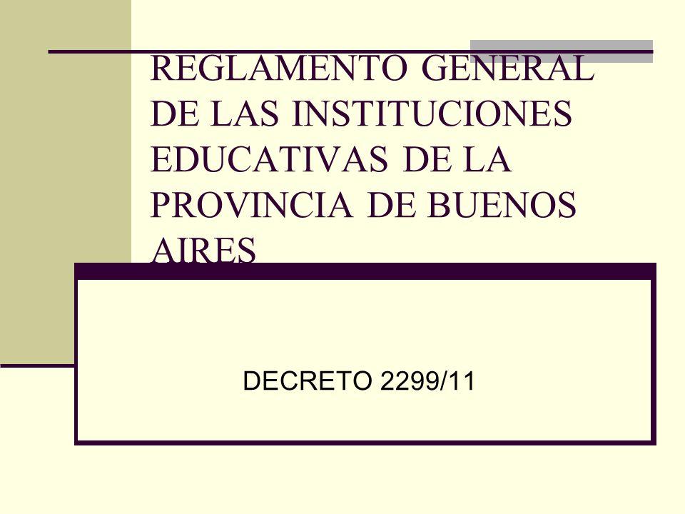 REGLAMENTO GENERAL DE LAS INSTITUCIONES EDUCATIVAS DE LA PROVINCIA DE BUENOS AIRES DECRETO 2299/11